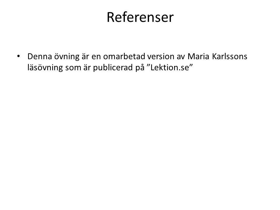 Referenser Denna övning är en omarbetad version av Maria Karlssons läsövning som är publicerad på Lektion.se