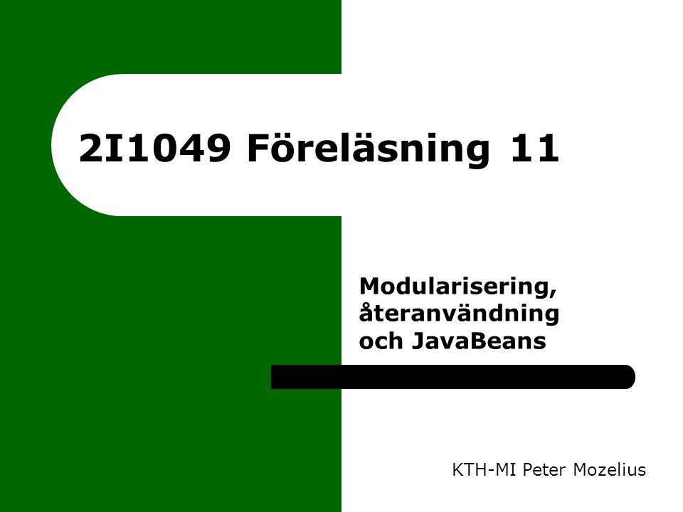 2I1049 Föreläsning 11 Modularisering, återanvändning och JavaBeans