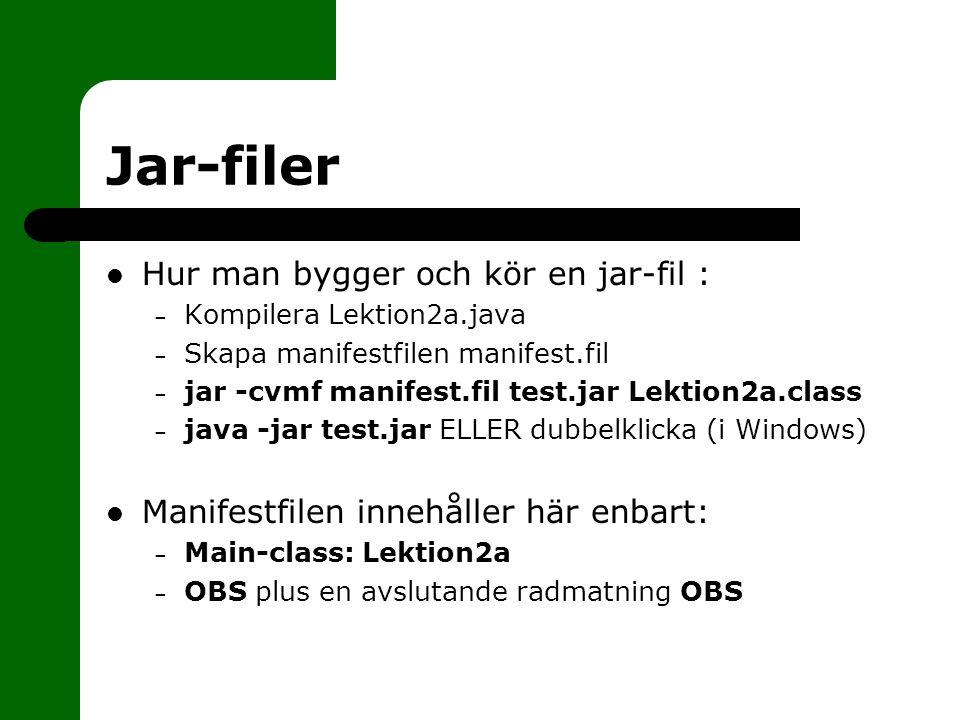 Jar-filer Hur man bygger och kör en jar-fil :