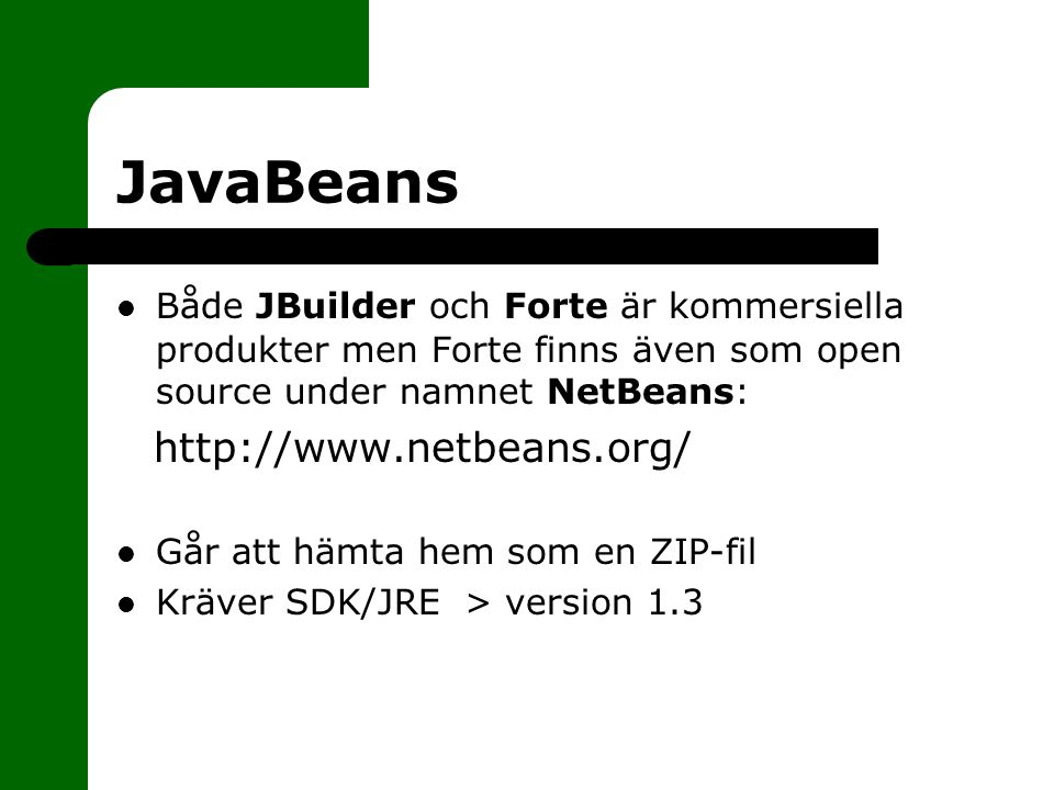 JavaBeans Både JBuilder och Forte är kommersiella produkter men Forte finns även som open source under namnet NetBeans: