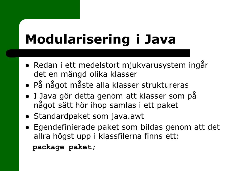 Modularisering i Java Redan i ett medelstort mjukvarusystem ingår det en mängd olika klasser. På något måste alla klasser struktureras.