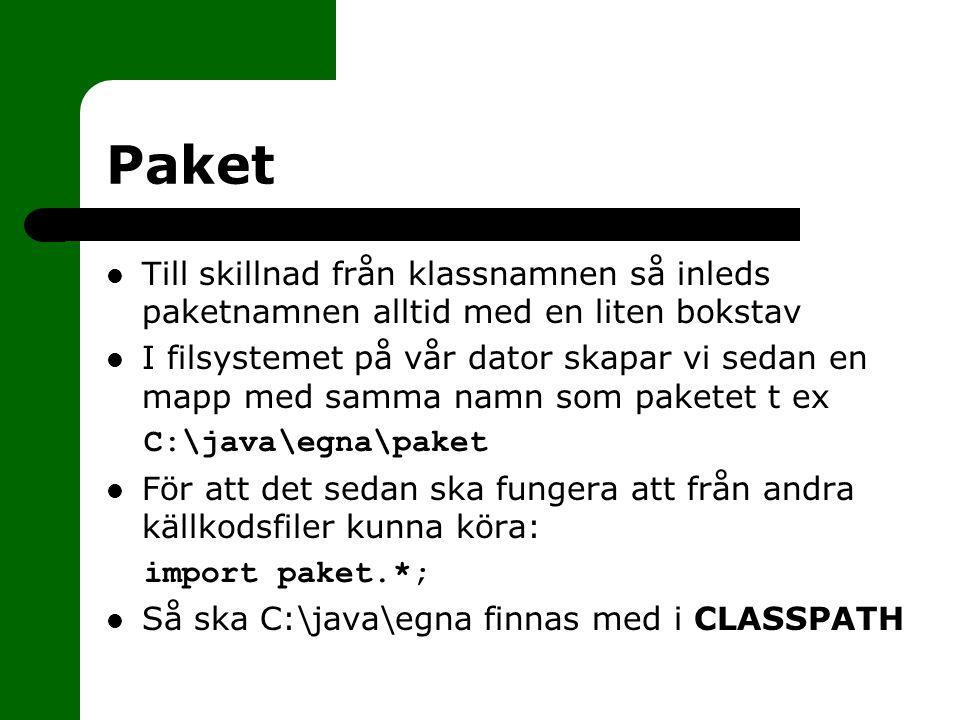 Paket Till skillnad från klassnamnen så inleds paketnamnen alltid med en liten bokstav.