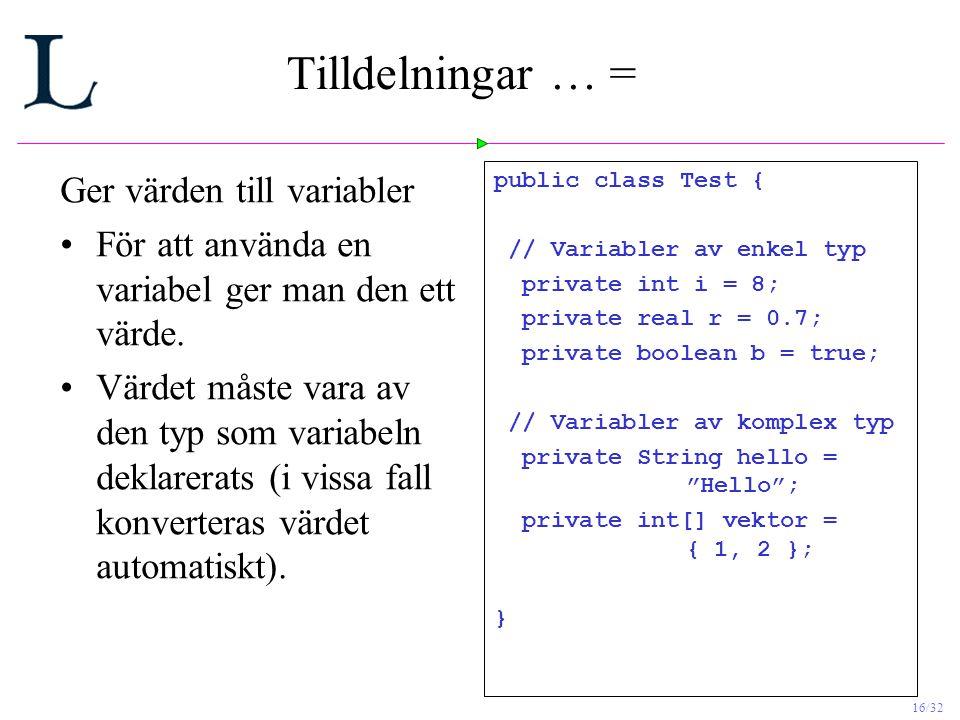 Tilldelningar … = Ger värden till variabler