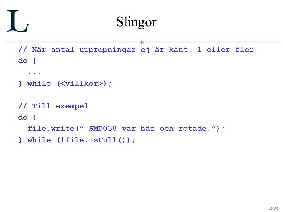 Slingor // När antal upprepningar ej är känt, 1 eller fler do { ...