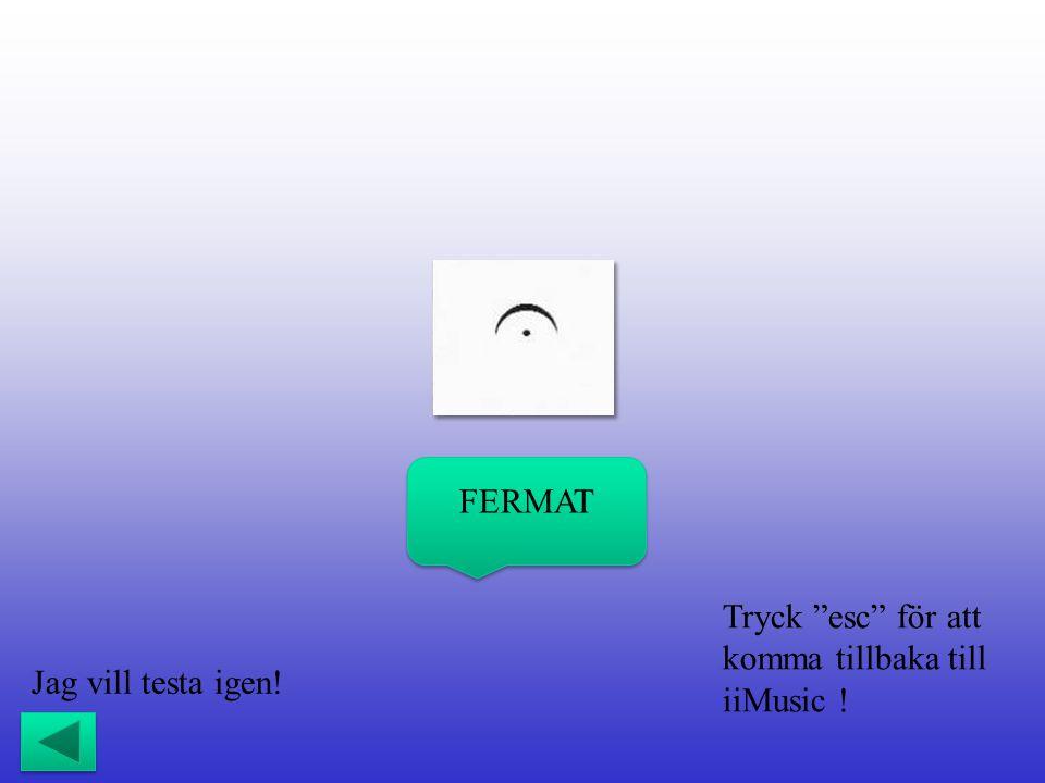 FERMAT Tryck esc för att komma tillbaka till iiMusic ! Jag vill testa igen!