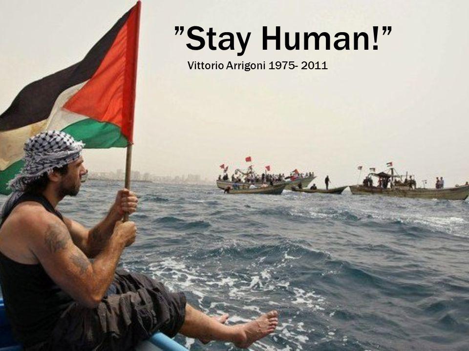 Stay Human! Vittorio Arrigoni 1975- 2011