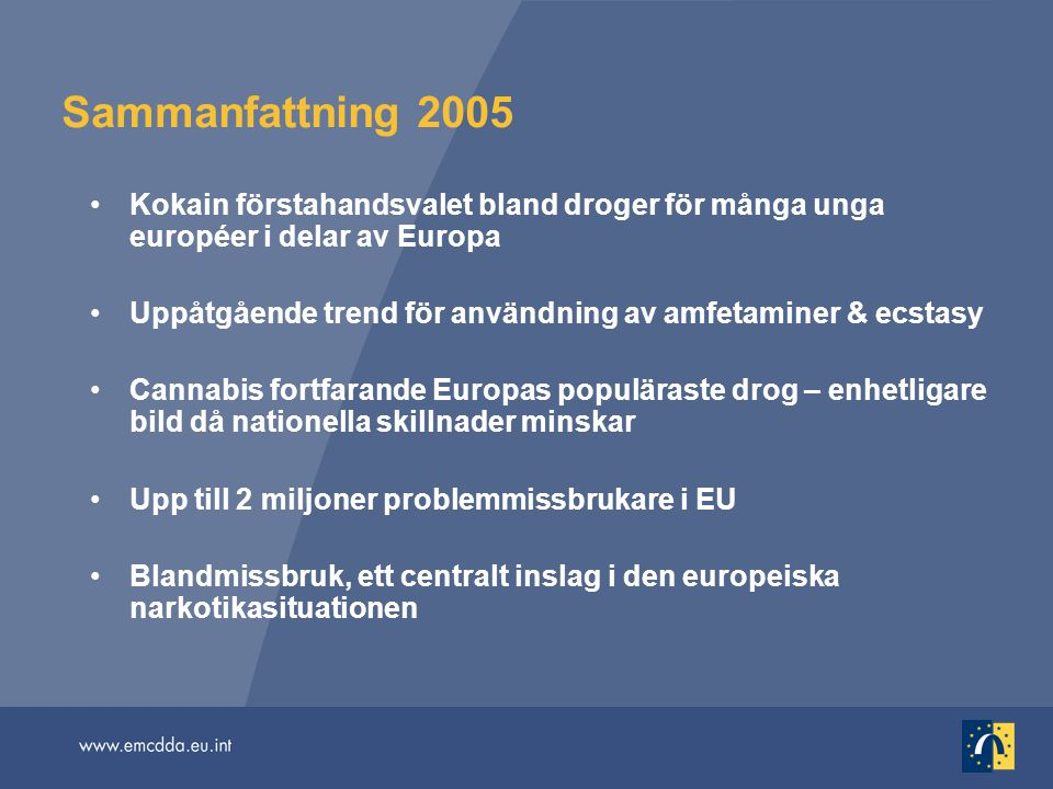 Sammanfattning 2005 Kokain förstahandsvalet bland droger för många unga européer i delar av Europa.