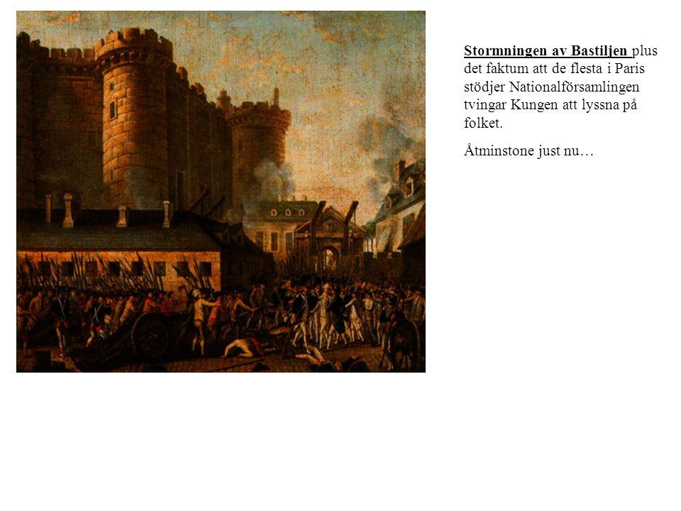 Stormningen av Bastiljen plus det faktum att de flesta i Paris stödjer Nationalförsamlingen tvingar Kungen att lyssna på folket.