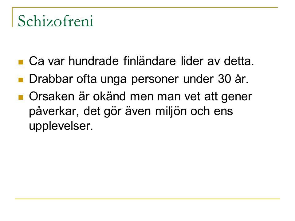 Schizofreni Ca var hundrade finländare lider av detta.
