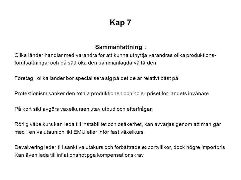 Kap 7 Sammanfattning : Olika länder handlar med varandra för att kunna utnyttja varandras olika produktions-