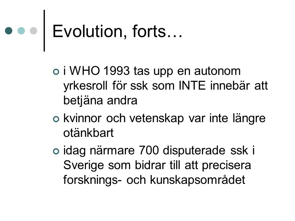 Evolution, forts… i WHO 1993 tas upp en autonom yrkesroll för ssk som INTE innebär att betjäna andra.