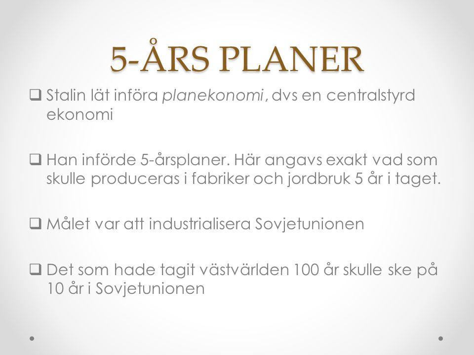 5-ÅRS PLANER Stalin lät införa planekonomi, dvs en centralstyrd ekonomi.