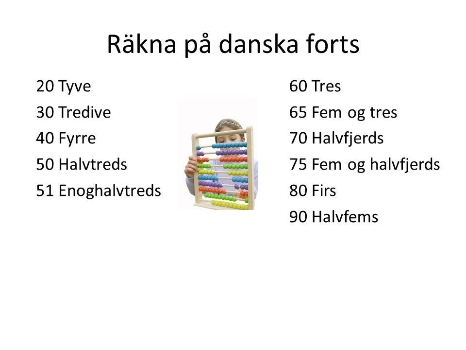 Räkna på danska forts 20 Tyve 30 Tredive 40 Fyrre 50 Halvtreds