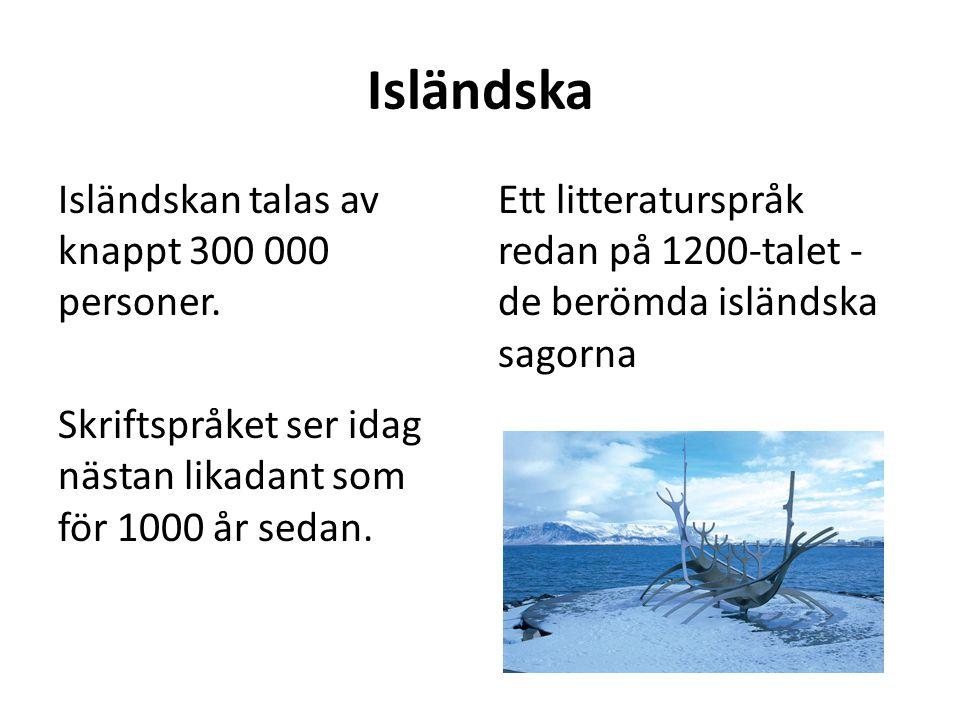 Isländska Isländskan talas av knappt 300 000 personer. Skriftspråket ser idag nästan likadant som för 1000 år sedan.