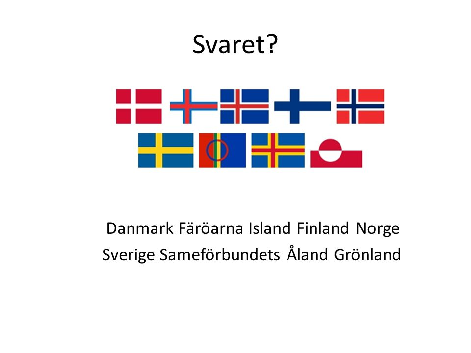 Svaret Danmark Färöarna Island Finland Norge Sverige Sameförbundets Åland Grönland