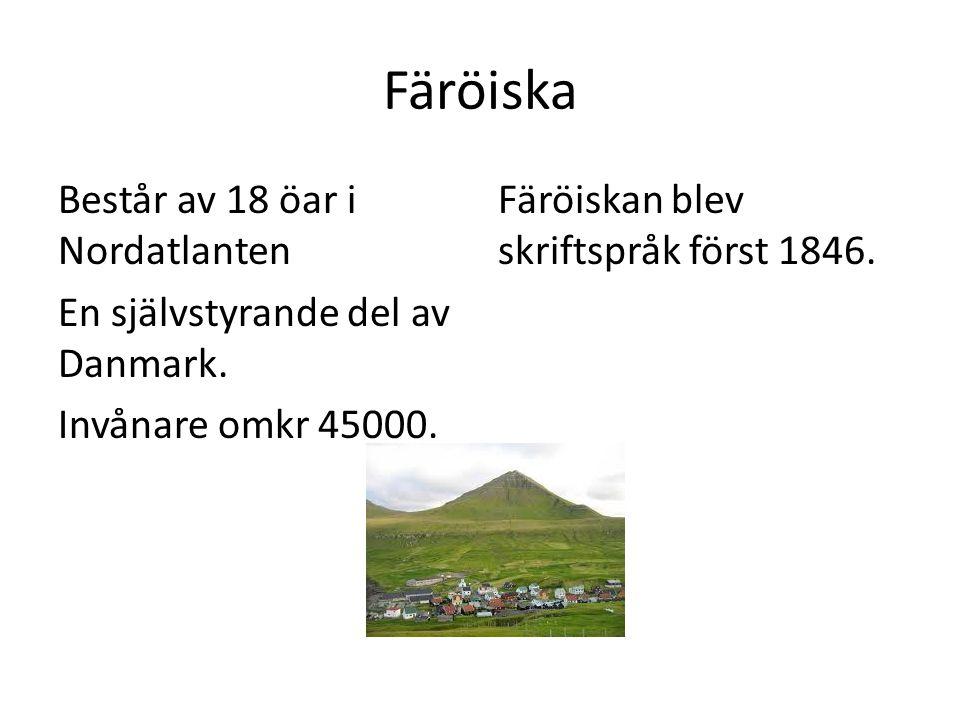 Färöiska Består av 18 öar i Nordatlanten En självstyrande del av Danmark.