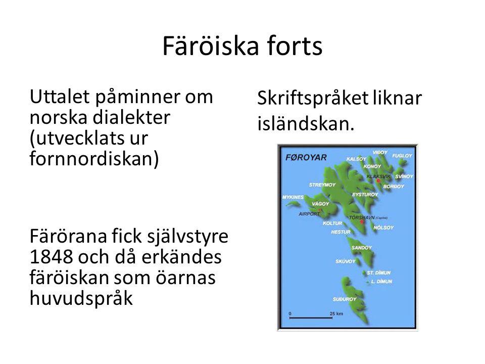 Färöiska forts Skriftspråket liknar isländskan.