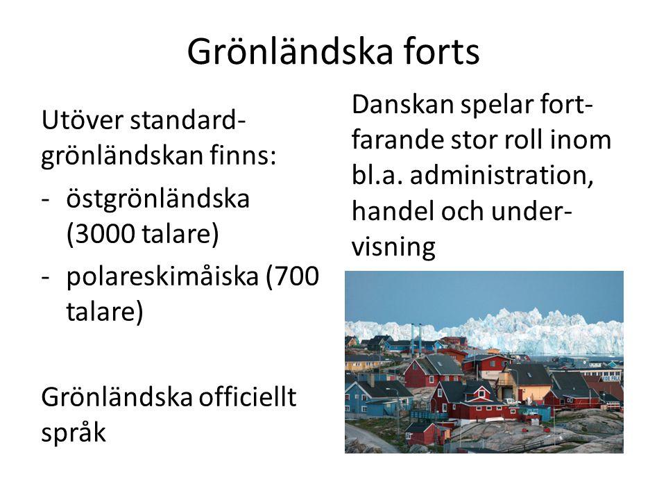 Grönländska forts Danskan spelar fort-farande stor roll inom bl.a. administration, handel och under-visning.