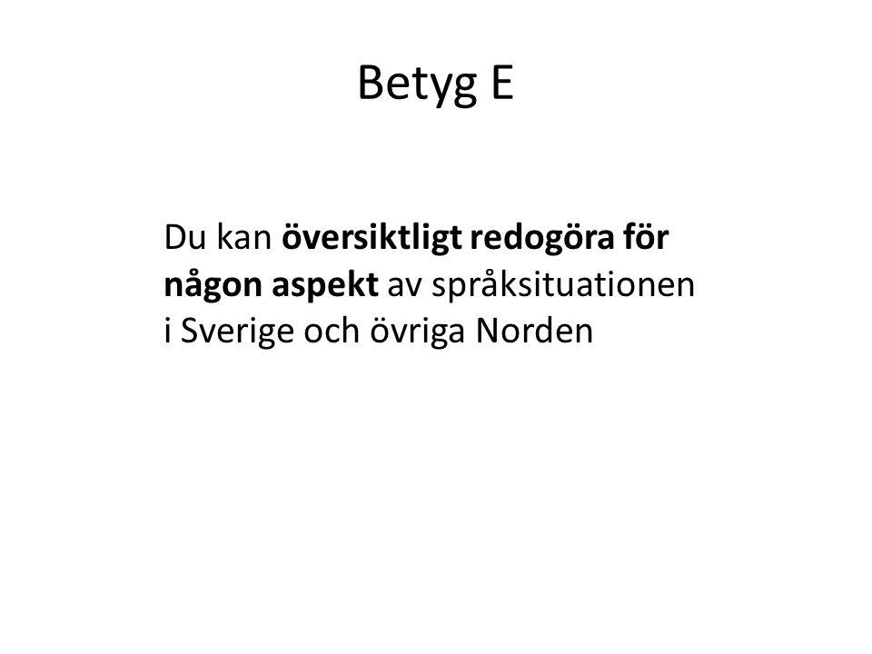 Betyg E Du kan översiktligt redogöra för någon aspekt av språksituationen i Sverige och övriga Norden.