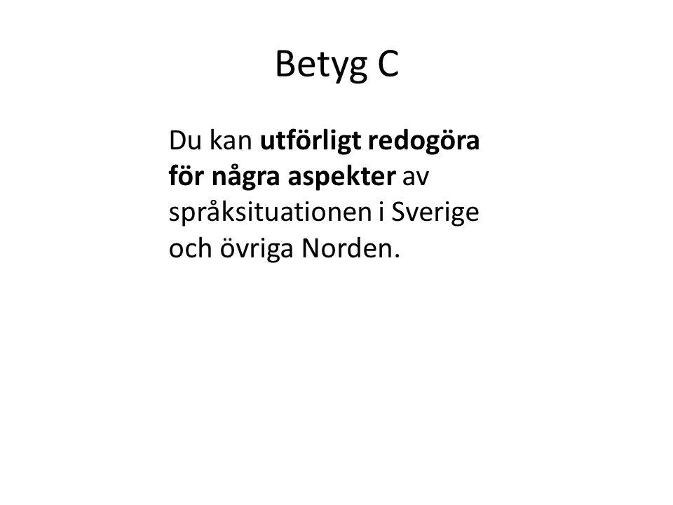Betyg C Du kan utförligt redogöra för några aspekter av språksituationen i Sverige och övriga Norden.