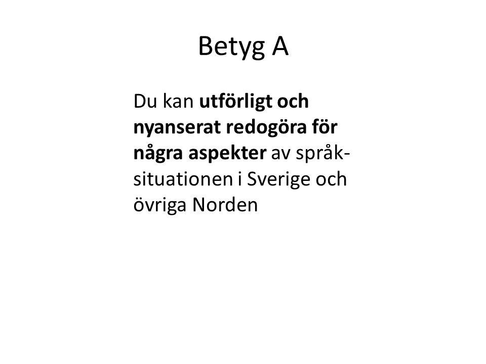 Betyg A Du kan utförligt och nyanserat redogöra för några aspekter av språk-situationen i Sverige och övriga Norden.