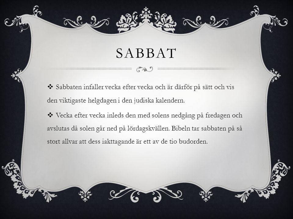 Sabbat Sabbaten infaller vecka efter vecka och är därför på sätt och vis den viktigaste helgdagen i den judiska kalendern.