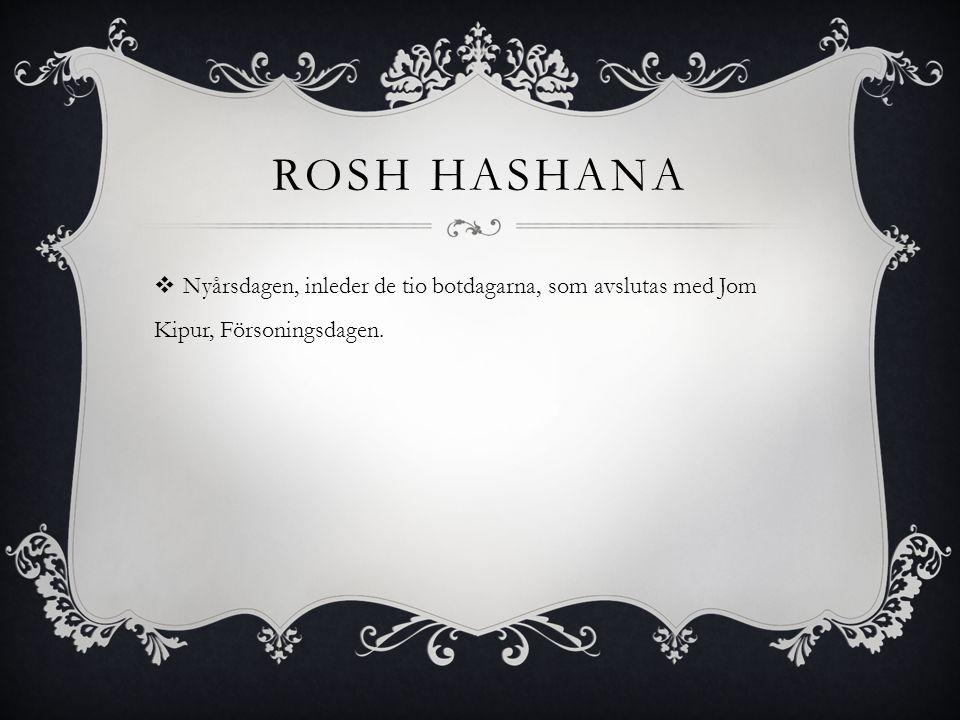 Rosh Hashana Nyårsdagen, inleder de tio botdagarna, som avslutas med Jom Kipur, Försoningsdagen.