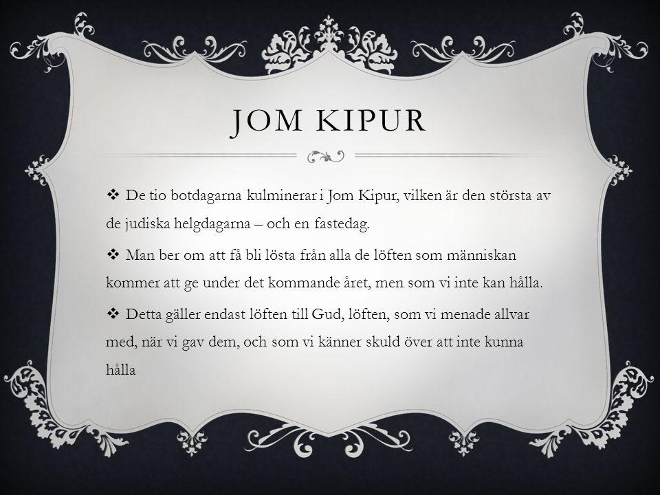 Jom Kipur De tio botdagarna kulminerar i Jom Kipur, vilken är den största av de judiska helgdagarna – och en fastedag.