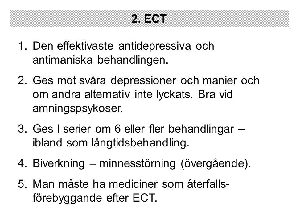 2. ECT Den effektivaste antidepressiva och antimaniska behandlingen.
