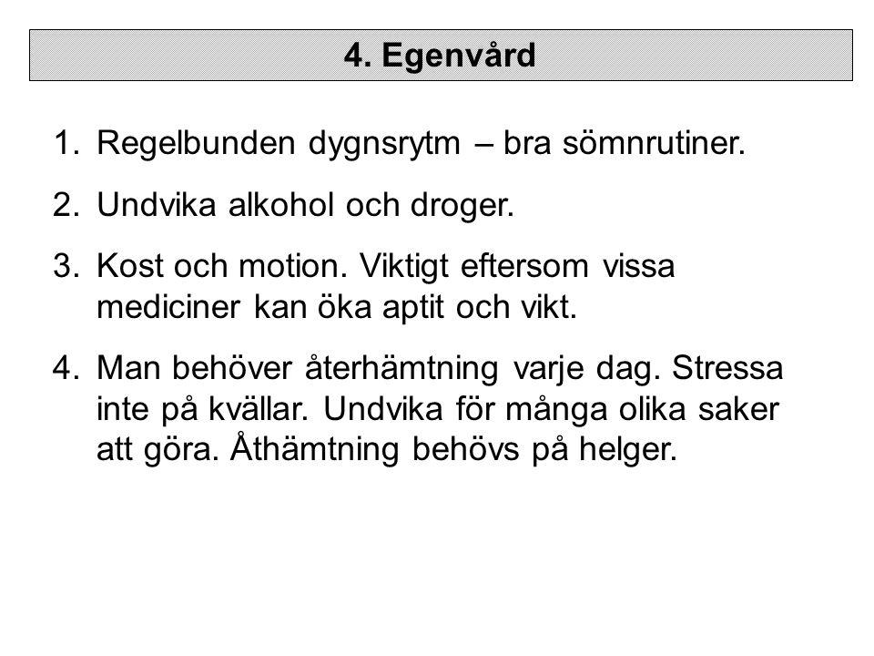 4. Egenvård Regelbunden dygnsrytm – bra sömnrutiner. Undvika alkohol och droger.