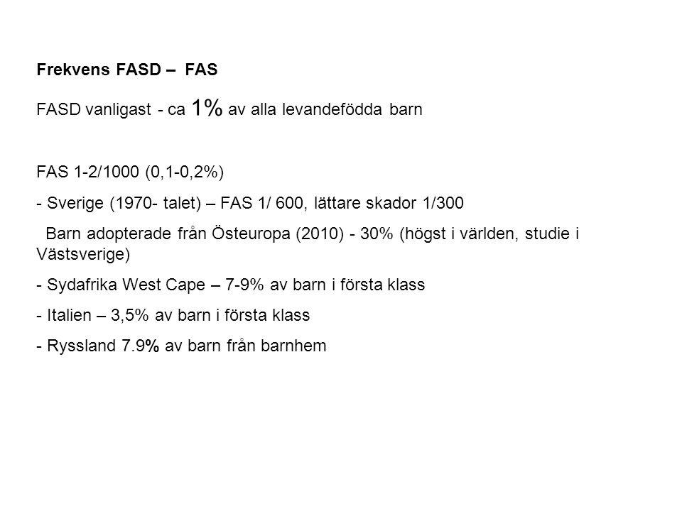 Frekvens FASD – FAS FASD vanligast - ca 1% av alla levandefödda barn. FAS 1-2/1000 (0,1-0,2%)