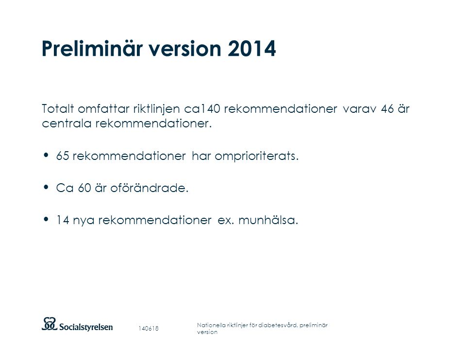 Preliminär version 2014 Totalt omfattar riktlinjen ca140 rekommendationer varav 46 är centrala rekommendationer.