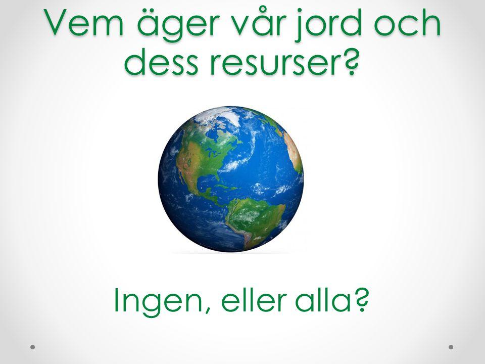 Vem äger vår jord och dess resurser