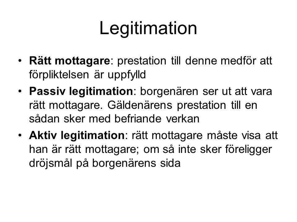 Legitimation Rätt mottagare: prestation till denne medför att förpliktelsen är uppfylld.