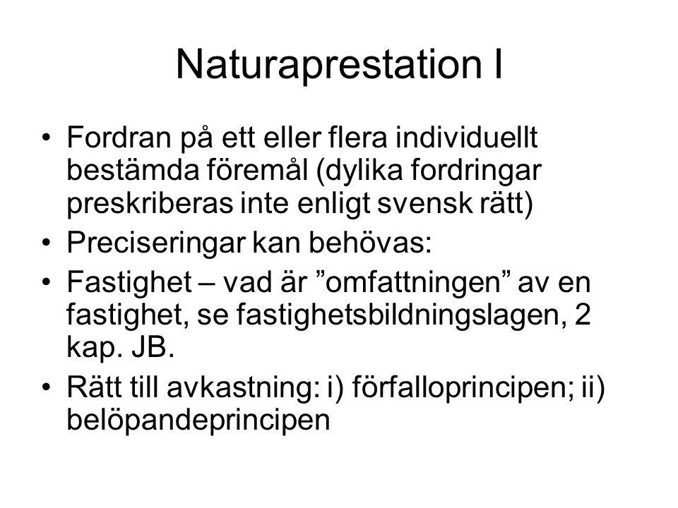 Naturaprestation I Fordran på ett eller flera individuellt bestämda föremål (dylika fordringar preskriberas inte enligt svensk rätt)