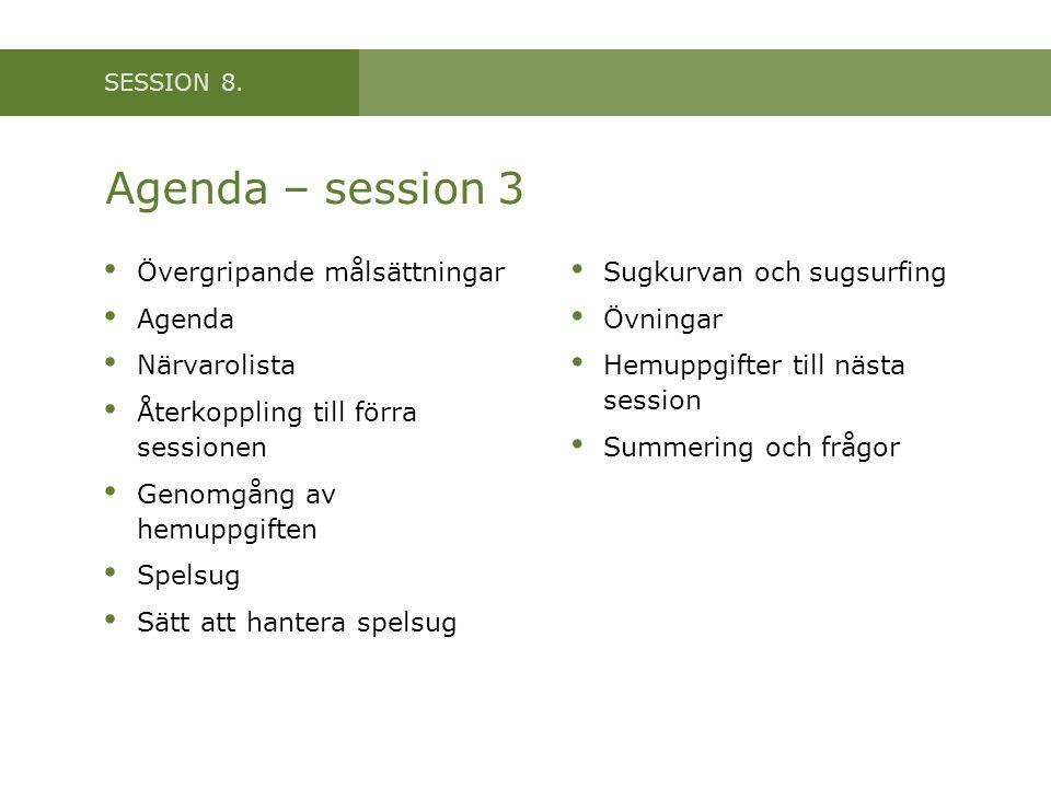 Agenda – session 3 Övergripande målsättningar Agenda Närvarolista