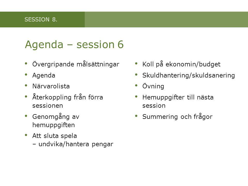 Agenda – session 6 Övergripande målsättningar Agenda Närvarolista