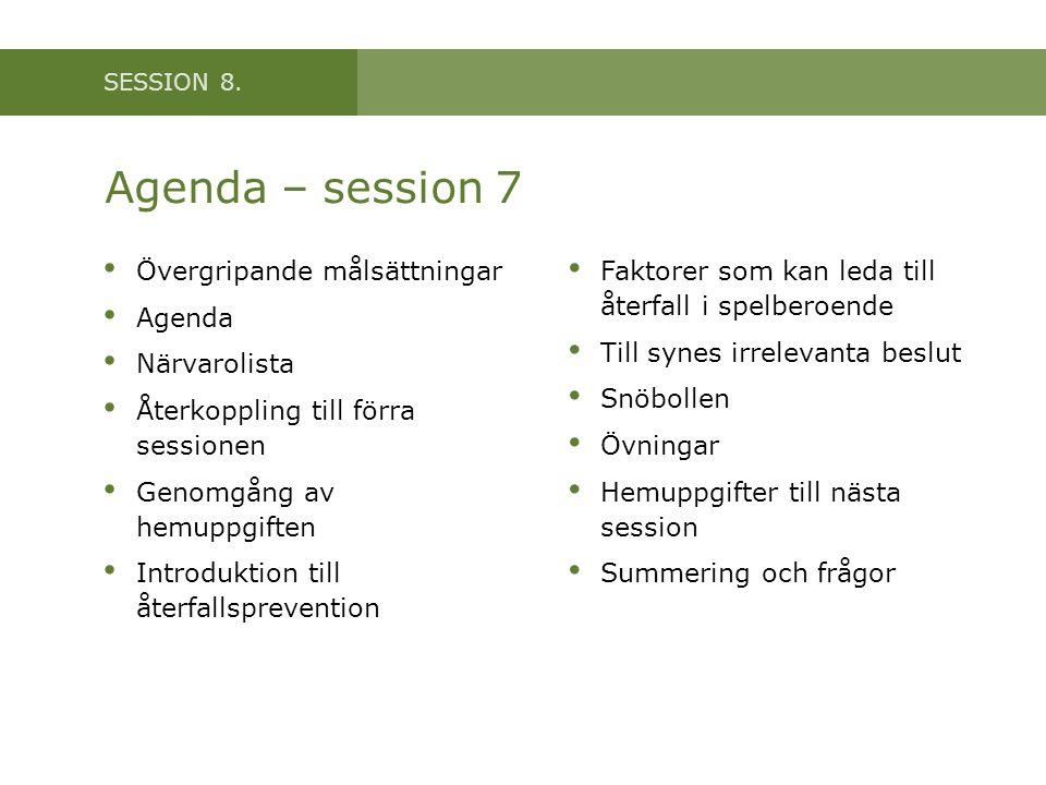 Agenda – session 7 Övergripande målsättningar Agenda Närvarolista