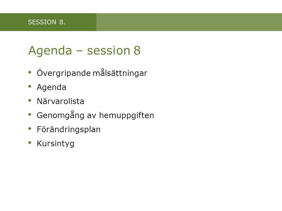 Agenda – session 8 Övergripande målsättningar Agenda Närvarolista
