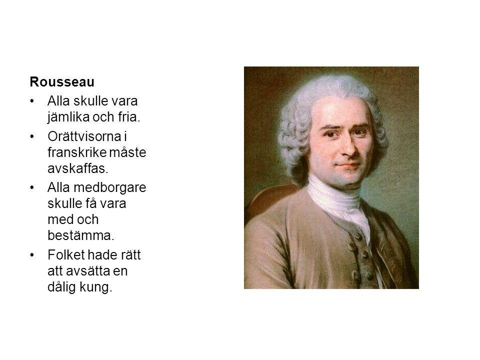 Rousseau Alla skulle vara jämlika och fria. Orättvisorna i franskrike måste avskaffas. Alla medborgare skulle få vara med och bestämma.