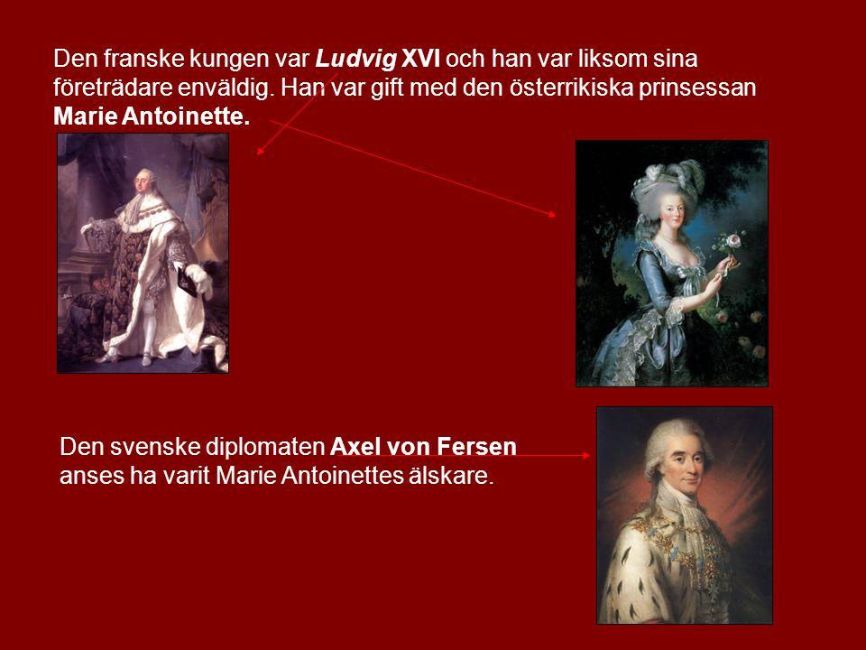 Den franske kungen var Ludvig XVI och han var liksom sina företrädare enväldig. Han var gift med den österrikiska prinsessan Marie Antoinette.