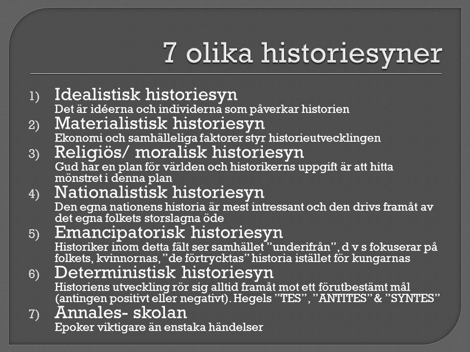 7 olika historiesyner Idealistisk historiesyn Det är idéerna och individerna som påverkar historien.