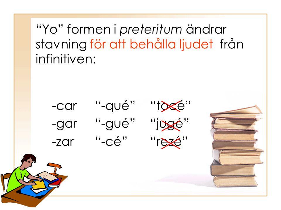 Yo formen i preteritum ändrar stavning för att behålla ljudet från infinitiven:
