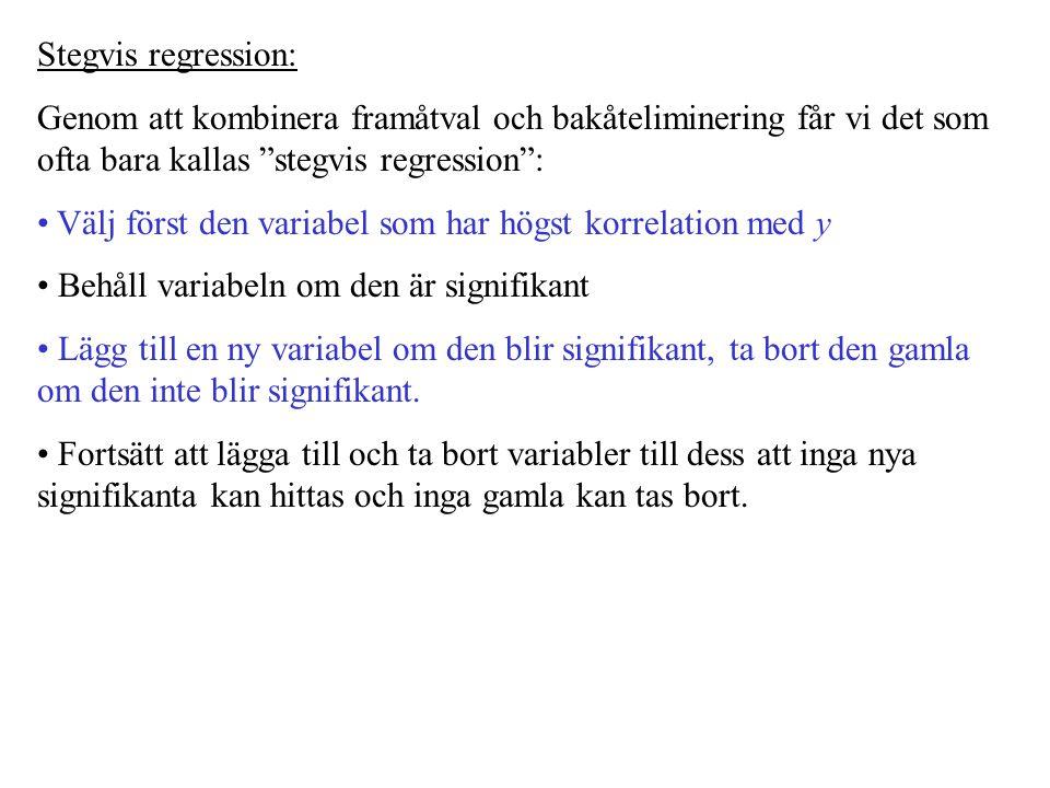 Stegvis regression: Genom att kombinera framåtval och bakåteliminering får vi det som ofta bara kallas stegvis regression :
