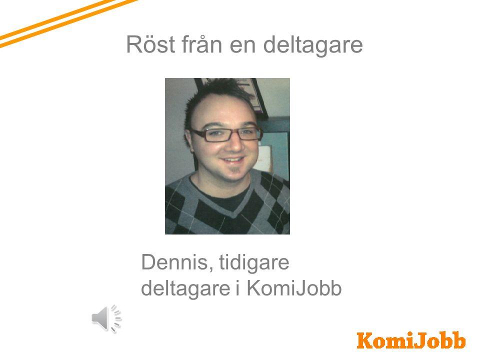 Röst från en deltagare Dennis, tidigare deltagare i KomiJobb