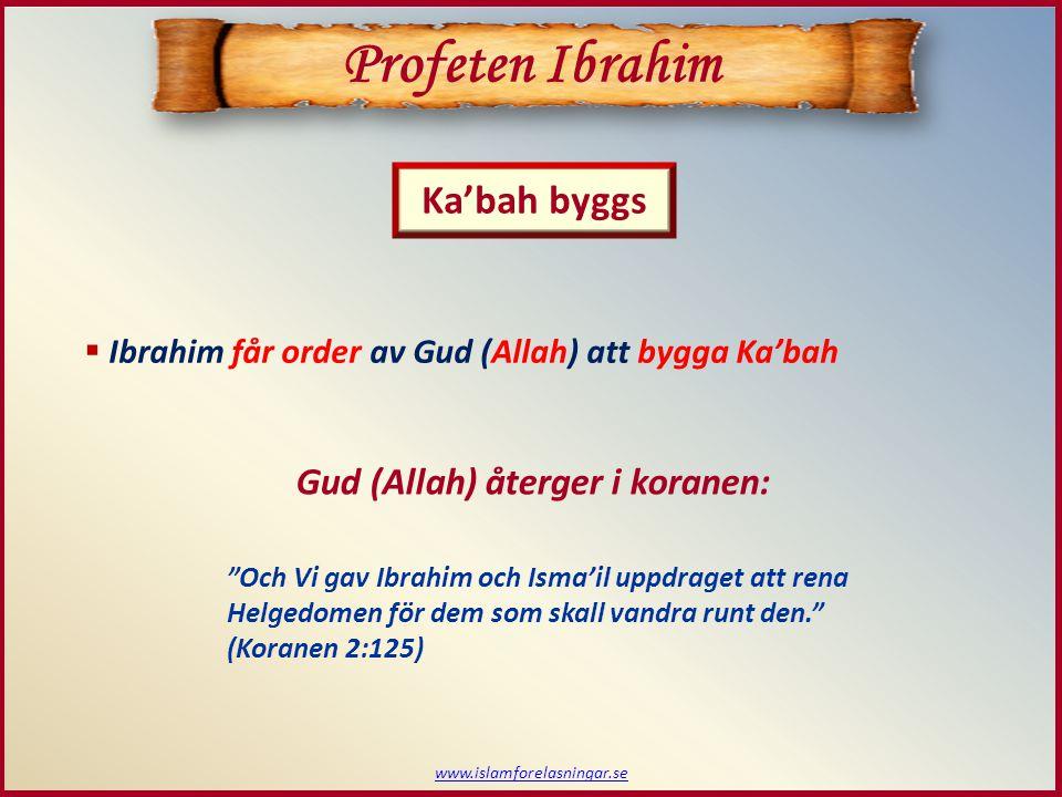 Profeten Ibrahim Ka'bah byggs Gud (Allah) återger i koranen: