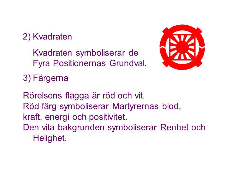 Kvadraten Kvadraten symboliserar de Fyra Positionernas Grundval. 3) Färgerna. Rörelsens flagga är röd och vit.