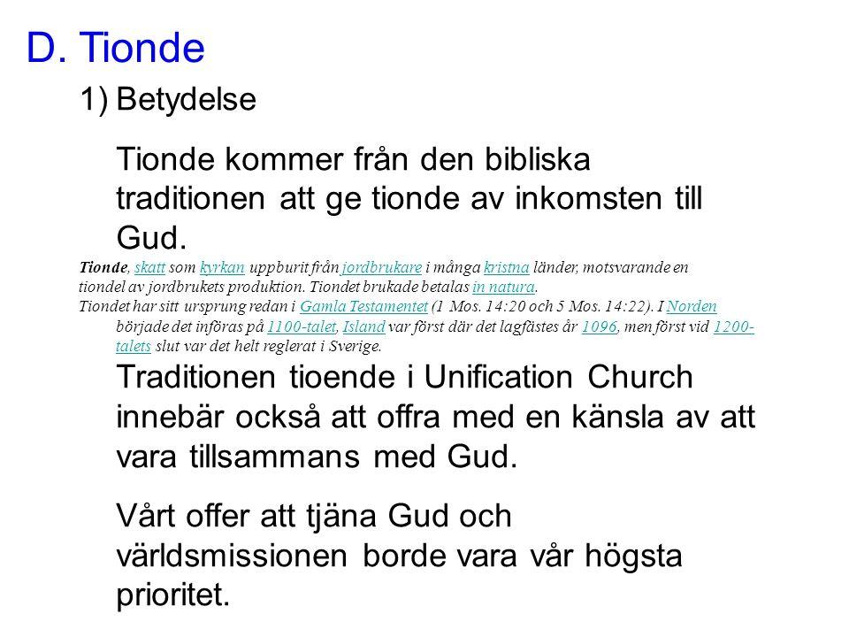 D. Tionde Betydelse. Tionde kommer från den bibliska traditionen att ge tionde av inkomsten till Gud.
