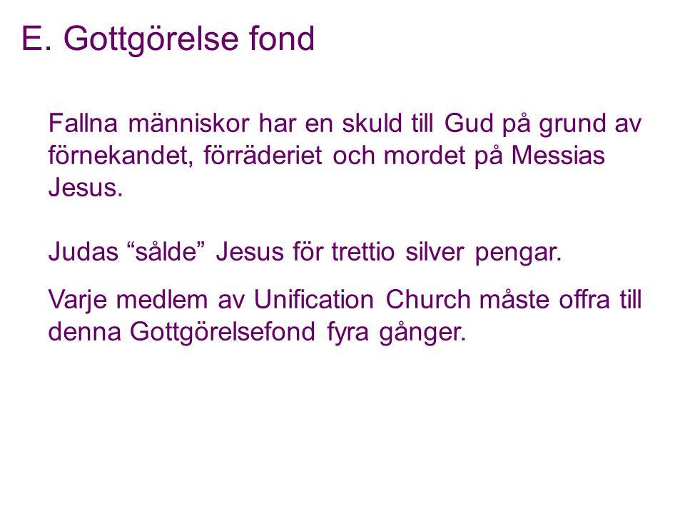 E. Gottgörelse fond Fallna människor har en skuld till Gud på grund av förnekandet, förräderiet och mordet på Messias Jesus.