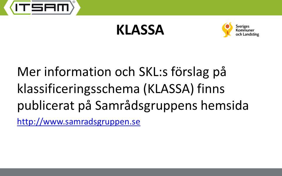 KLASSA Mer information och SKL:s förslag på klassificeringsschema (KLASSA) finns publicerat på Samrådsgruppens hemsida.